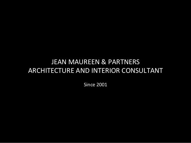 JEAN	  MAUREEN	  &	  PARTNERS	  ARCHITECTURE	  AND	  INTERIOR	  CONSULTANT	                           	                   ...