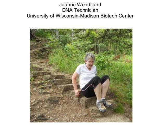 04/22/2013Jeanne WendtlandDNA TechnicianUniversity of Wisconsin-Madison Biotech Center