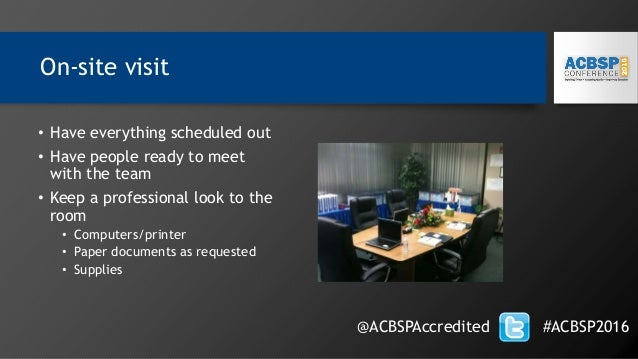 On-site visit @ACBSPAccredited #ACBSP2016 • Have everything scheduled out • Have people ready to meet with the team • Keep...