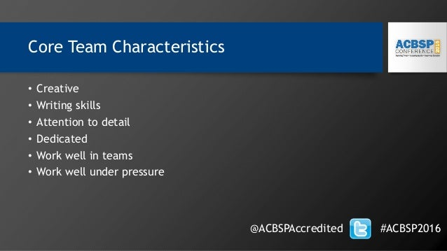 Core Team Characteristics • Creative • Writing skills • Attention to detail • Dedicated • Work well in teams • Work well u...