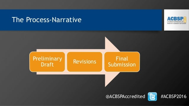 The Process-Narrative @ACBSPAccredited #ACBSP2016 Preliminary Draft Revisions Final Submission