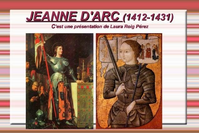 JEANNE D'ARCJEANNE D'ARC (1412-1431)(1412-1431) CC'est une présentation de Laura Roig Pérez'est une présentation de Laura ...