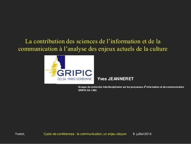 La contribution des sciences de l'information et de la communication à l'analyse des enjeux actuels de la culture Yves JEA...