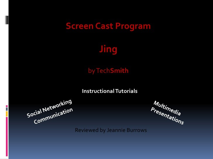 Screen Cast Program             Jing       by TechSmith      Instructional Tutorials       Reviewed by Jeannie Burrows