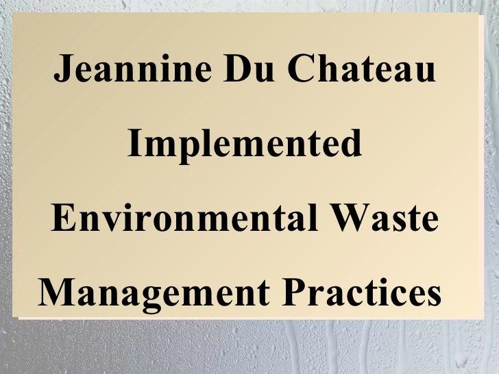 Jeannine Du Chateau    ImplementedEnvironmental WasteManagement Practices