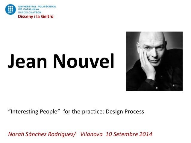 "Disseny i la Geltrú Jean Nouvel ""Interesting People"" for the practice: Design Process Norah Sánchez Rodríguez/ Vilanova 10..."