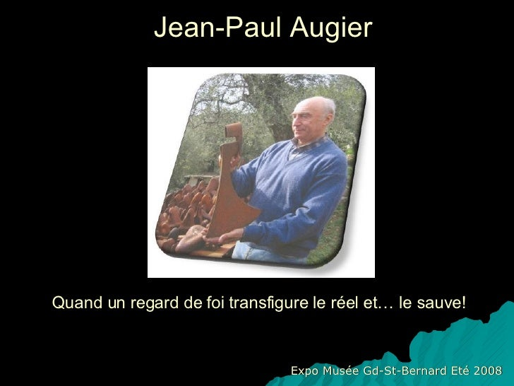 Jean-Paul Augier Expo Musée Gd-St-Bernard Eté 2008 Quand un regard de foi transfigure le réel et… le sauve!