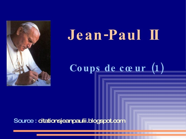 Jean-Paul  II   Coups de cœur  (1) Source :  citationsjeanpaulii.blogspot.com
