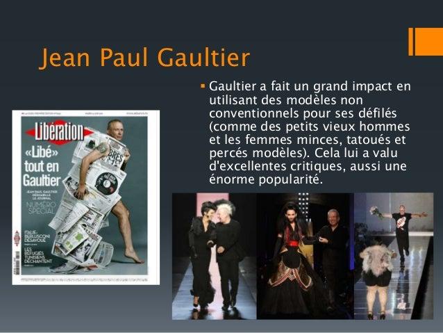 Jean Paul Gaultier   Gaultier a fait un grand impact en  utilisant des modèles non  conventionnels pour ses défilés  (com...