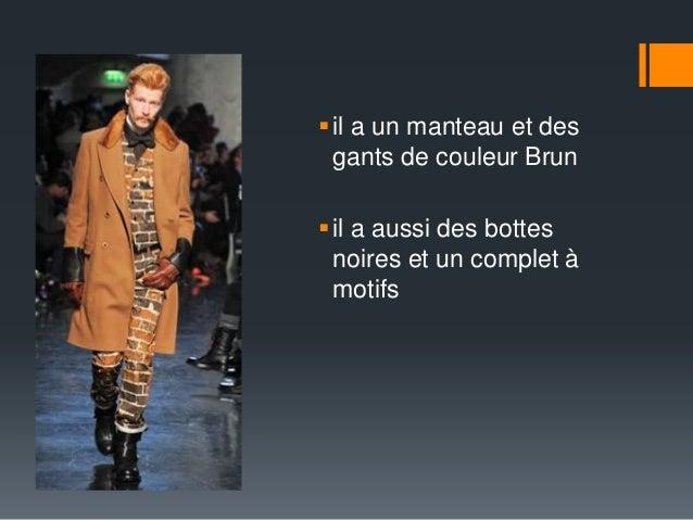  il a un manteau et des  gants de couleur Brun   il a aussi des bottes  noires et un complet à  motifs