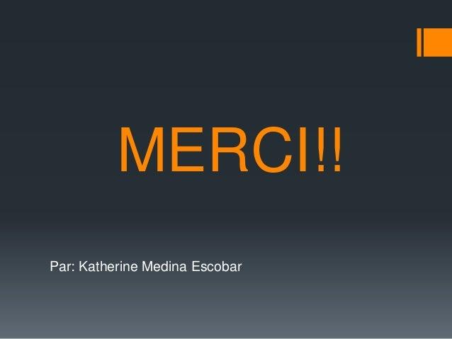 MERCI!!  Par: Katherine Medina Escobar