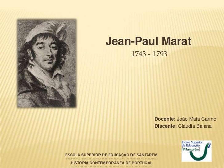 Jean-Paul Marat                           1743 - 1793                                       Docente: João Maia Carmo      ...