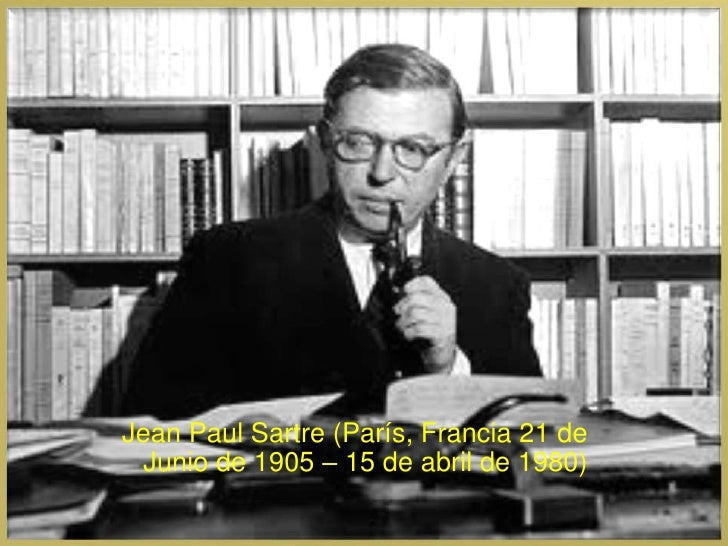 Jean Paul Sartre (París, Francia 21 de Junio de 1905 – 15 de abril de 1980)