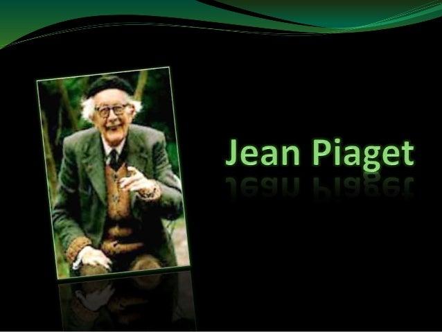 Jean William Frits Piaget  Nasceu em 9 de agosto de 1896  Desenvolvimento cognitivo  Trabalhou gratuitamente  Grande e...