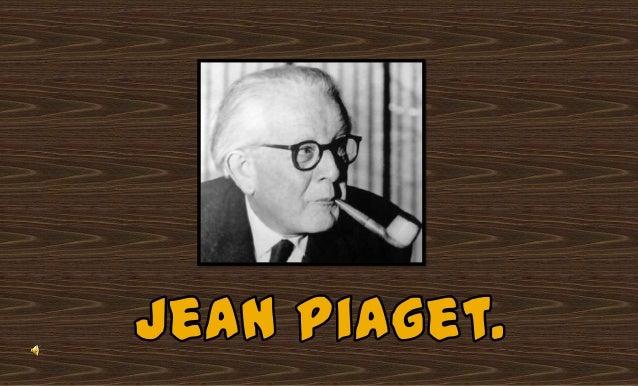 Jean William Fritz Piaget      (Neuchâtel, 9 de agosto de 1896 - Ginebra, 16 de                      septiembre de 1980).F...