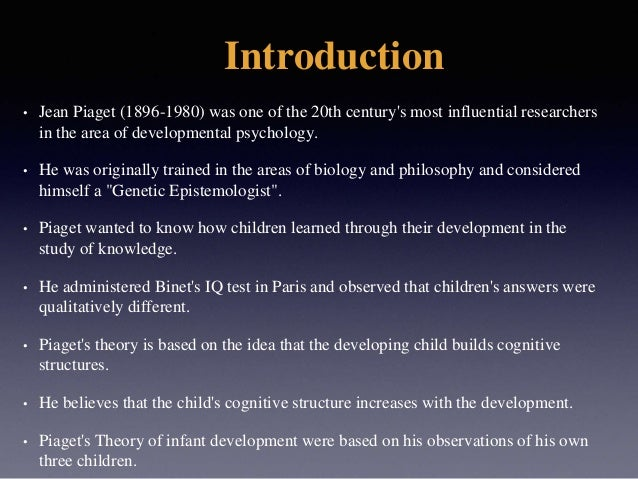 Introduction • Jean Piaget (1896-1980) was one of the 20th century's most influential researchers in the area of developme...