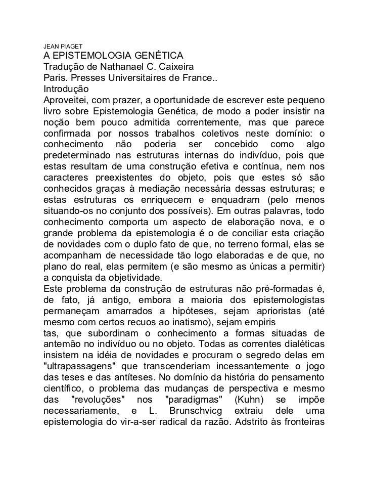 JEAN PIAGETA EPISTEMOLOGIA GENÉTICATradução de Nathanael C. CaixeiraParis. Presses Universitaires de France..IntroduçãoApr...