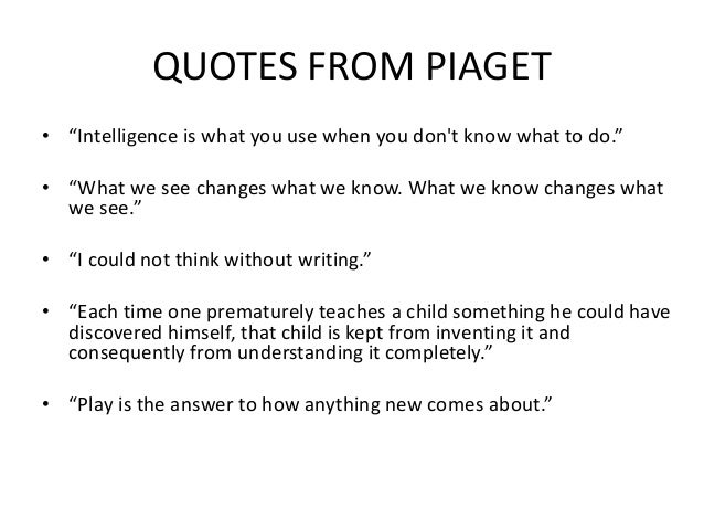 piaget quotes obout children being physical 53 thought-provoking quotes by jean piaget on children, learning and psychology here are some of the most enlightening quotes from one of the without being.