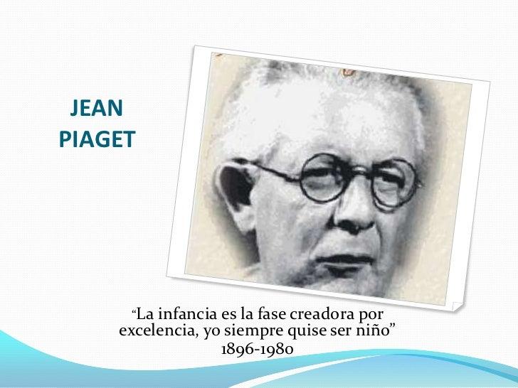 """JEAN PIAGET<br />""""La infancia es la fase creadora por excelencia, yo siempre quise ser niño""""<br />1896-1980<br />"""