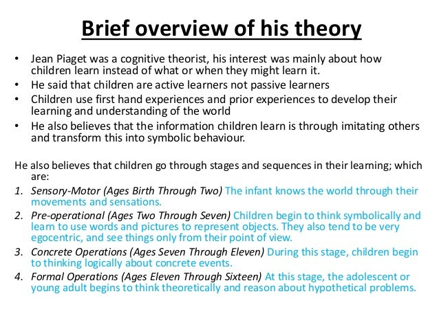 jean piaget theory Jean piaget's theory of cognitive development focuses on how learners interact with their environment to develop complex reasoning and knowledge.