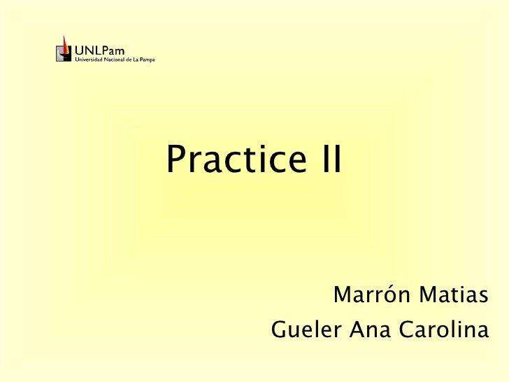 Practice II Marrón Matias Gueler Ana Carolina