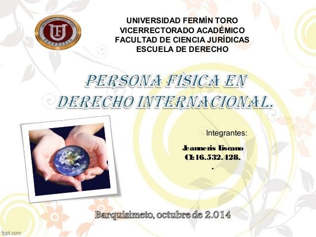 UNIVERSIDAD FERMÍN TORO  VICERRECTORADO ACADÉMICO  FACULTAD DE CIENCIA JURÍDICAS  ESCUELA DE DERECHO  Integrantes:  Jeanne...