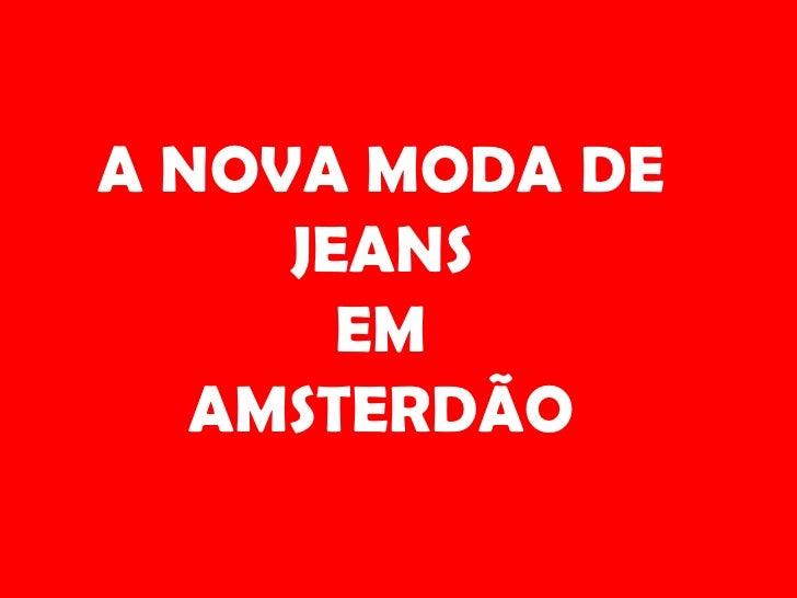A NOVA MODA DE JEANSEMAMSTERDÃO<br />