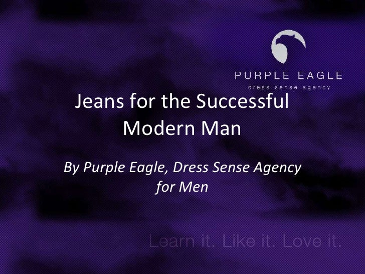 Jeans for the Successful Modern Man<br />By Purple Eagle, Dress Sense Agency for Men<br />