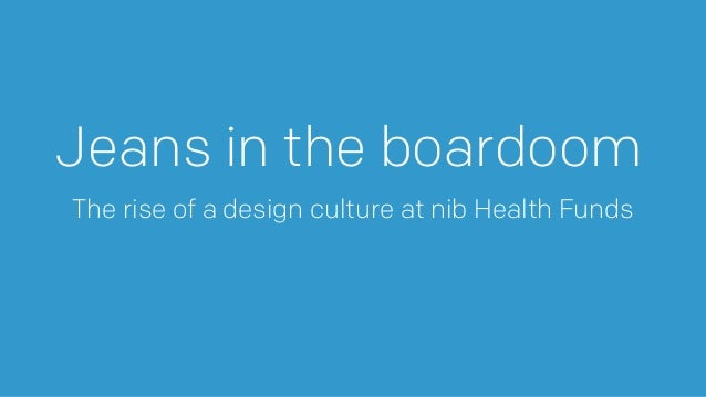 Jeans in the boardoom The rise of a design culture at nib Health Funds