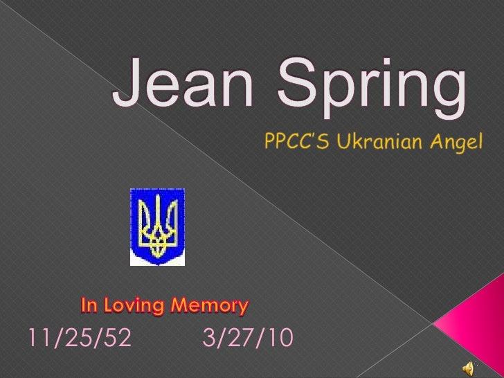 Jean Spring<br />PPCC'S Ukranian Angel<br />In Loving Memory <br />11/25/52      <br />3/27/10<br />