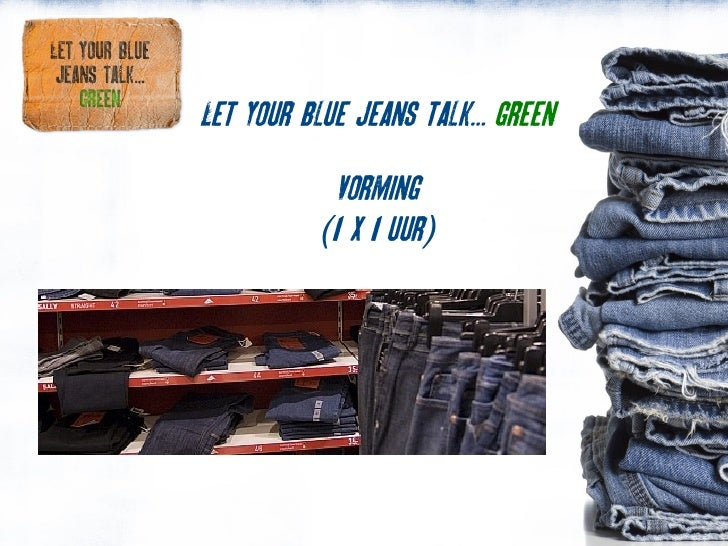 Let your blue jeans talk... green             Vorming           (1 x 1 uur)