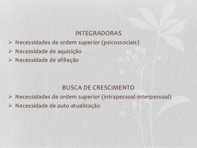 INTEGRADORAS  Necessidades de ordem superior (psicossociais)  Necessidade de aquisição  Necessidade de afiliação  BUSCA...