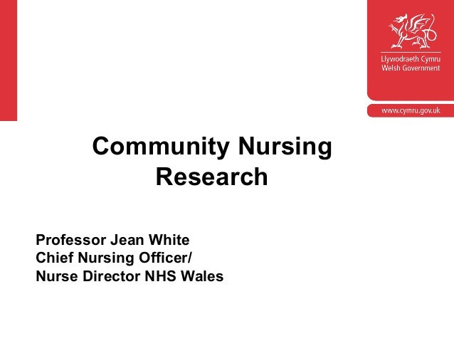 Community Nursing  Research  Professor Jean White  Chief Nursing Officer/  Nurse Director NHS Wales