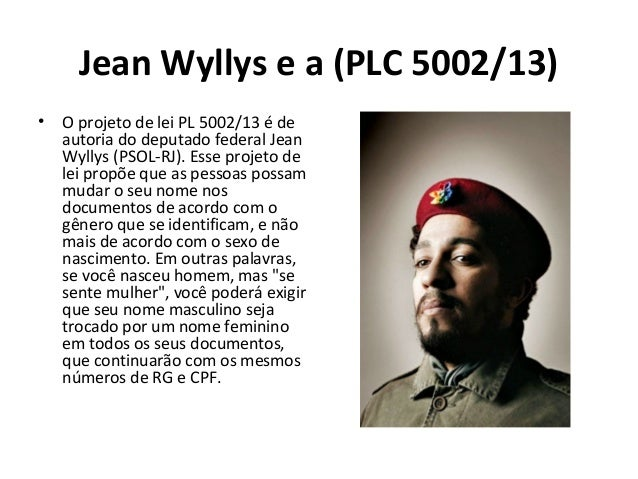 Jean Wyllys e a (PLC 5002/13) • O projeto de lei PL 5002/13 é de autoria do deputado federal Jean Wyllys (PSOL-RJ). Esse p...