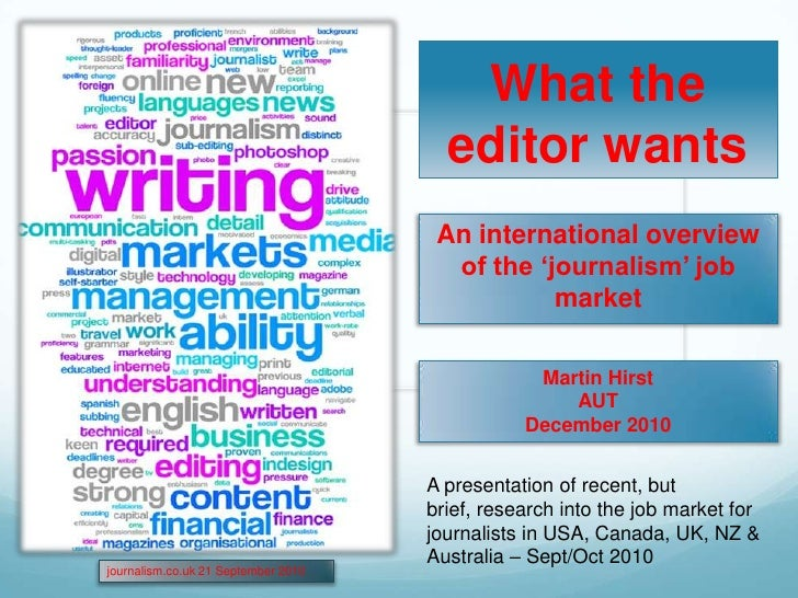 What the editor wants<br />An international overview of the 'journalism' job market<br />Martin Hirst<br />AUT<br />Decemb...