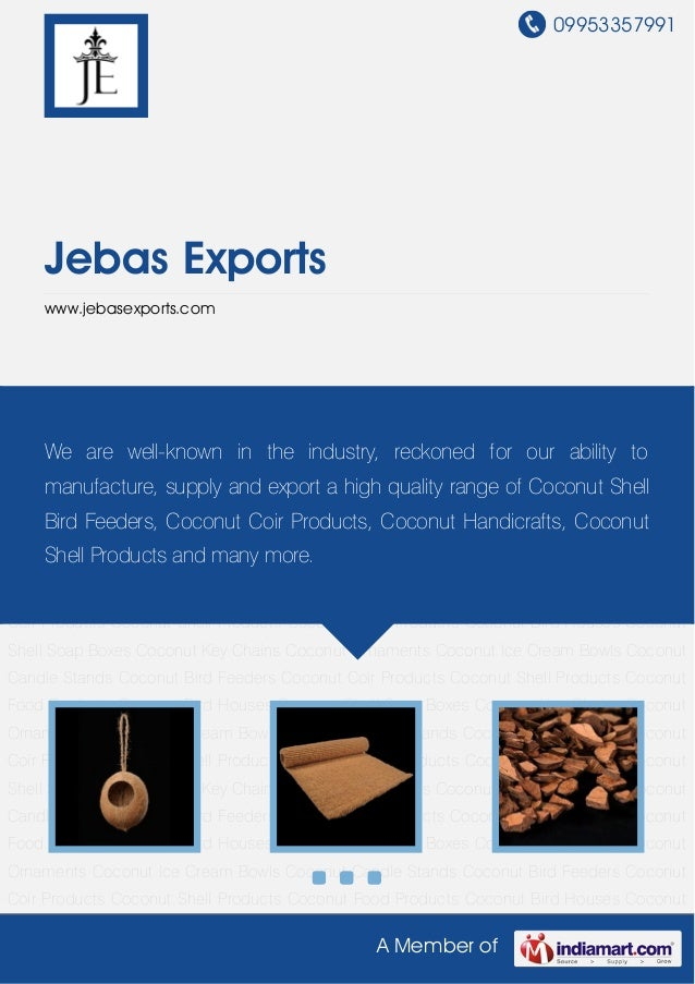 09953357991A Member ofJebas Exportswww.jebasexports.comCoconut Bird Feeders Coconut Coir Products Coconut Shell Products C...