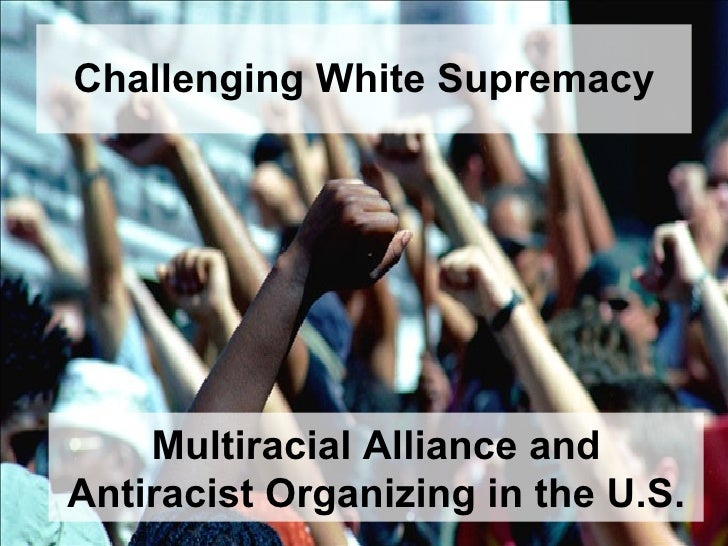 Challenging White Supremacy Multiracial Alliance and Antiracist Organizing in the U.S.