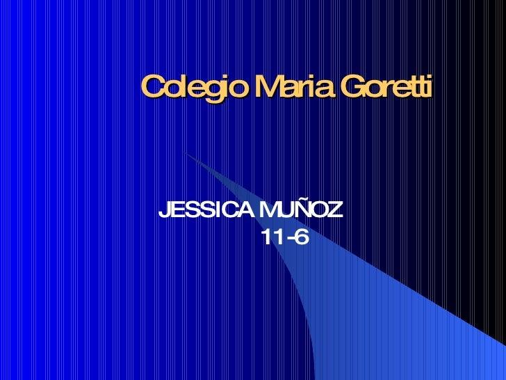 Colegio Maria Goretti JESSICA MUÑOZ  11-6