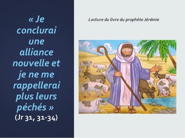 «Je conclurai une alliance nouvelleet jeneme rappellerai plusleurs péchés» (Jr31,31-34) Lecturedulivr...