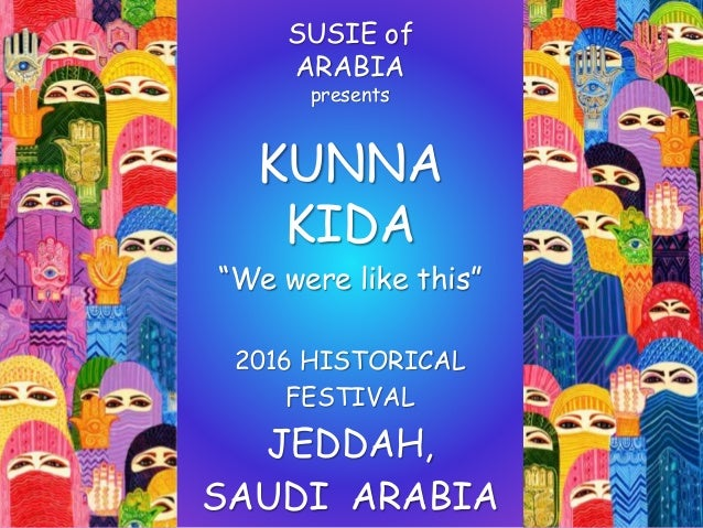 "SUSIE of ARABIA presents KUNNA KIDA ""We were like this"" 2016 HISTORICAL FESTIVAL JEDDAH, SAUDI ARABIA"