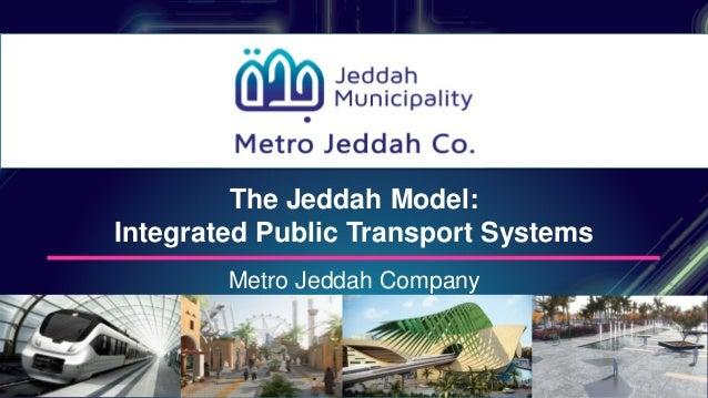 Metro Jeddah Company The Jeddah Model: Integrated Public Transport Systems
