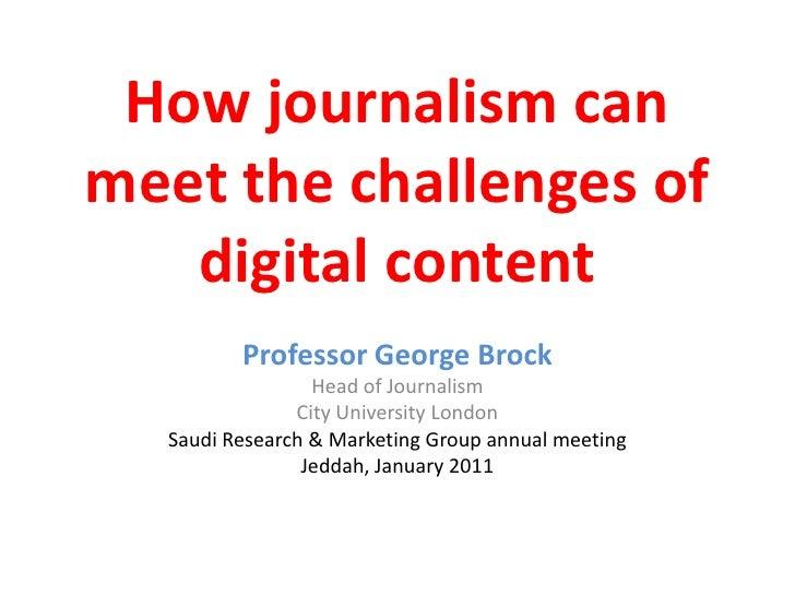 How journalism can meet the challenges of digital content<br />Professor George Brock<br />Head of Journalism<br />City Un...