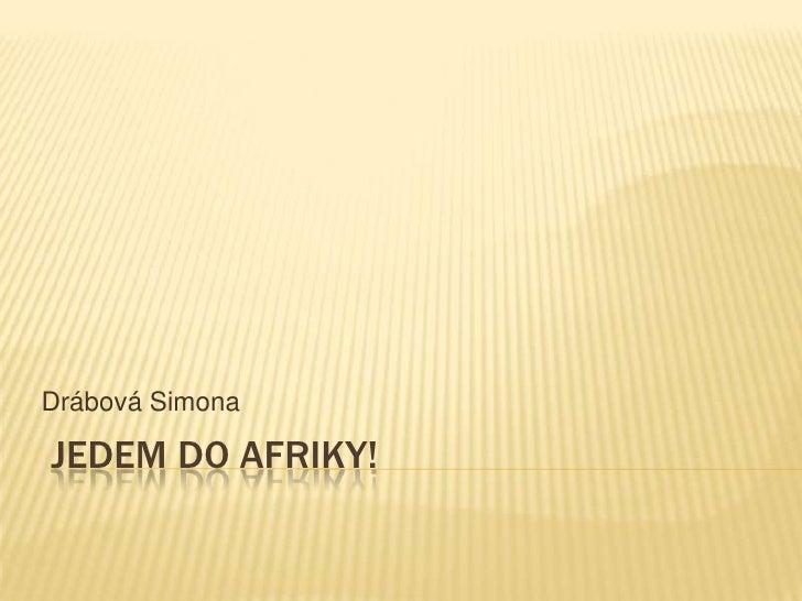 Jedem do Afriky! Drábová Simona