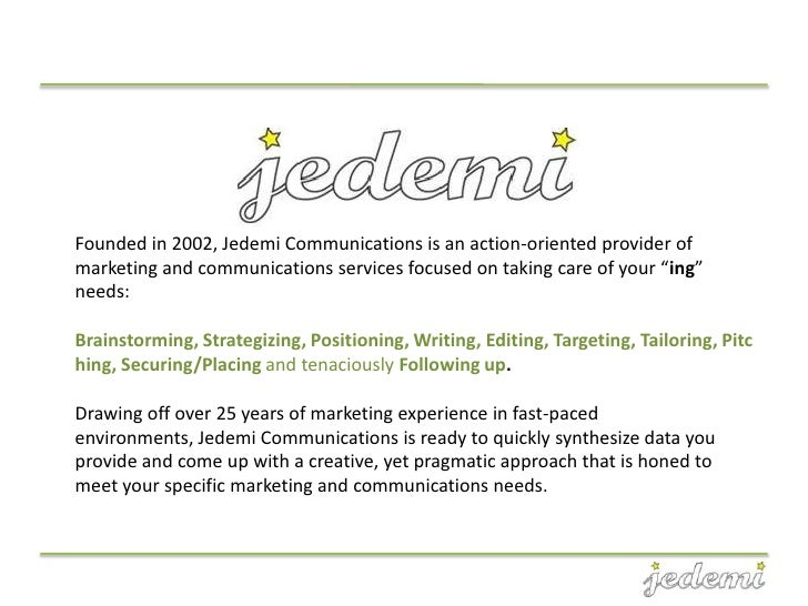 Founded in 2002, Jedemi Communications is an action-oriented provider ofmarketing and communications services focused on t...