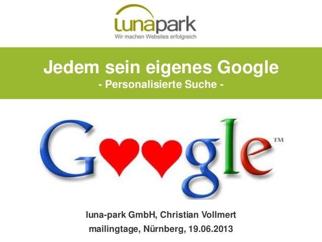 Jedem sein eigenes Google- Personalisierte Suche -luna-park GmbH, Christian Vollmertmailingtage, Nürnberg, 19.06.2013