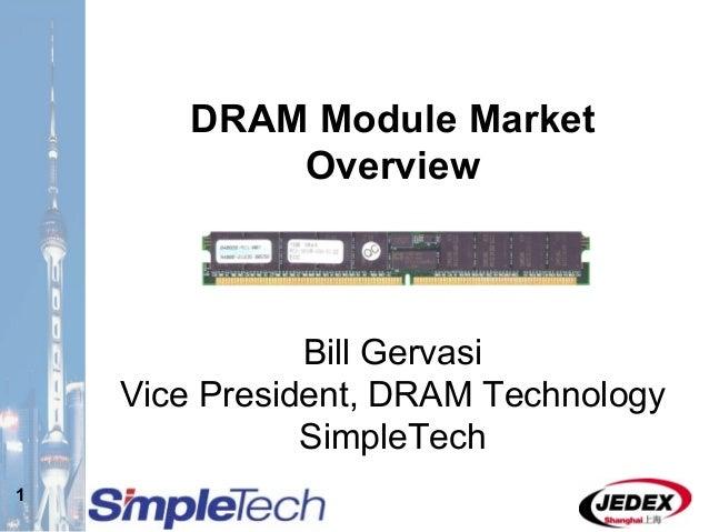 1 DRAM Module Market Overview Bill Gervasi Vice President, DRAM Technology SimpleTech
