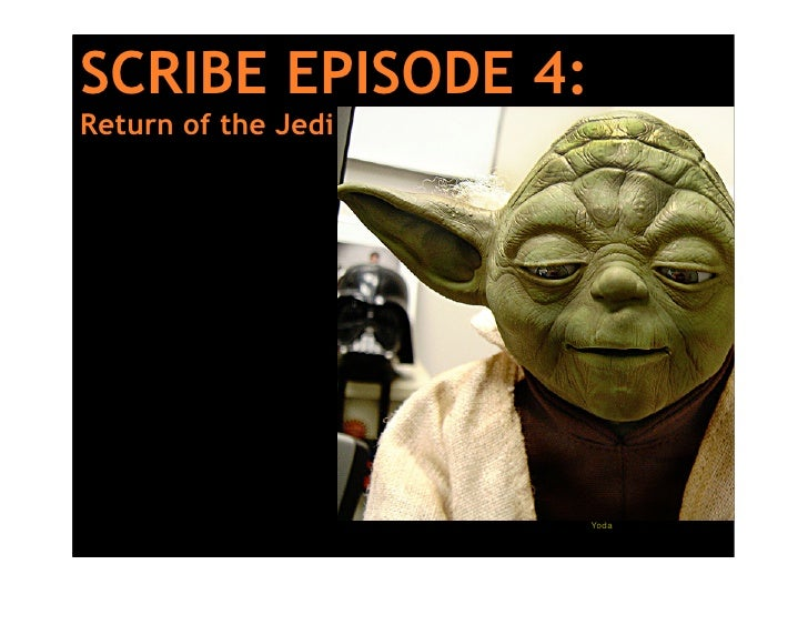 SCRIBE EPISODE 4: Return of the Jedi                          Yoda