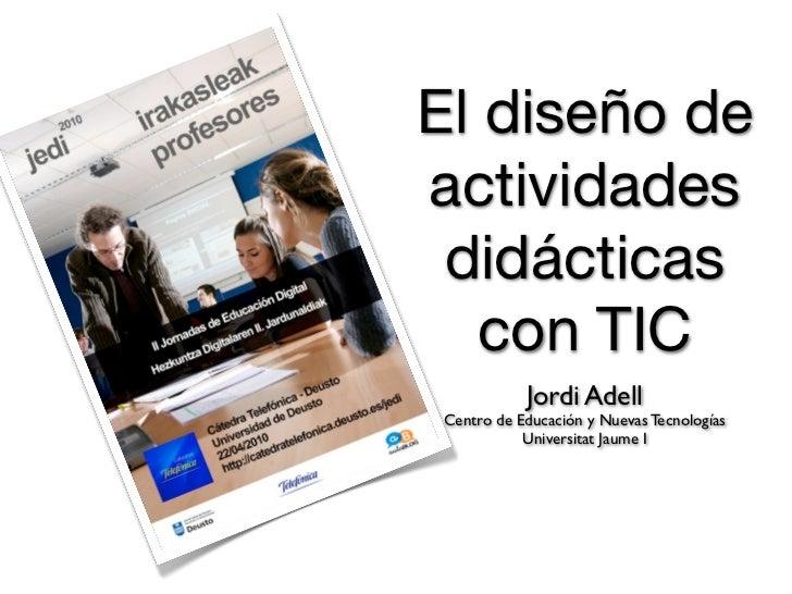 El diseño de actividades  didácticas    con TIC            Jordi Adell Centro de Educación y Nuevas Tecnologías           ...