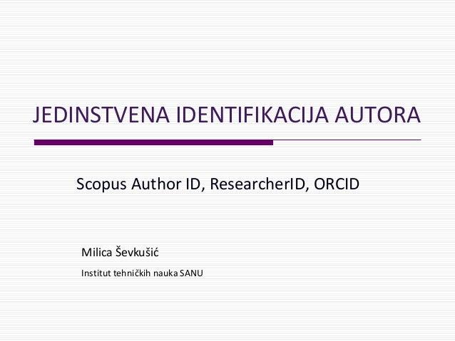 JEDINSTVENA IDENTIFIKACIJA AUTORA Scopus Author ID, ResearcherID, ORCID Milica Ševkušić Institut tehničkih nauka SANU