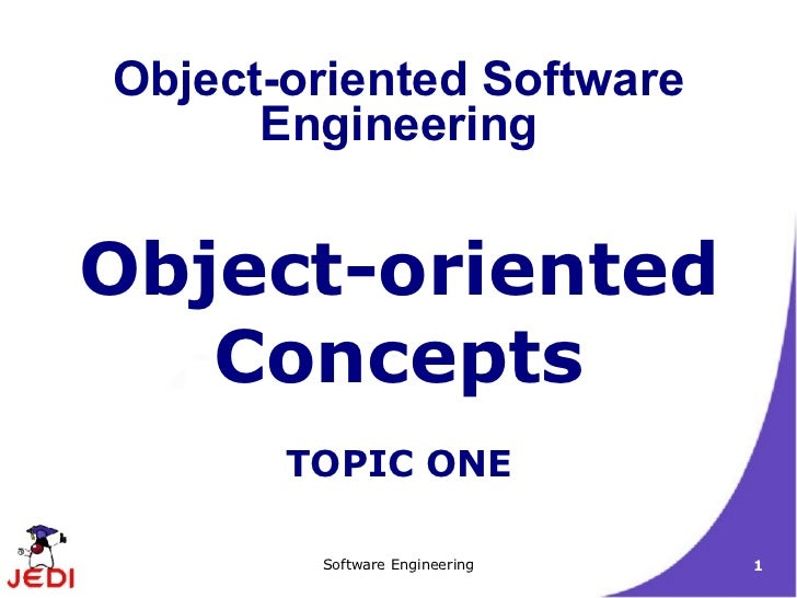 Object-oriented Concepts TOPIC ONE Object-oriented Software Engineering